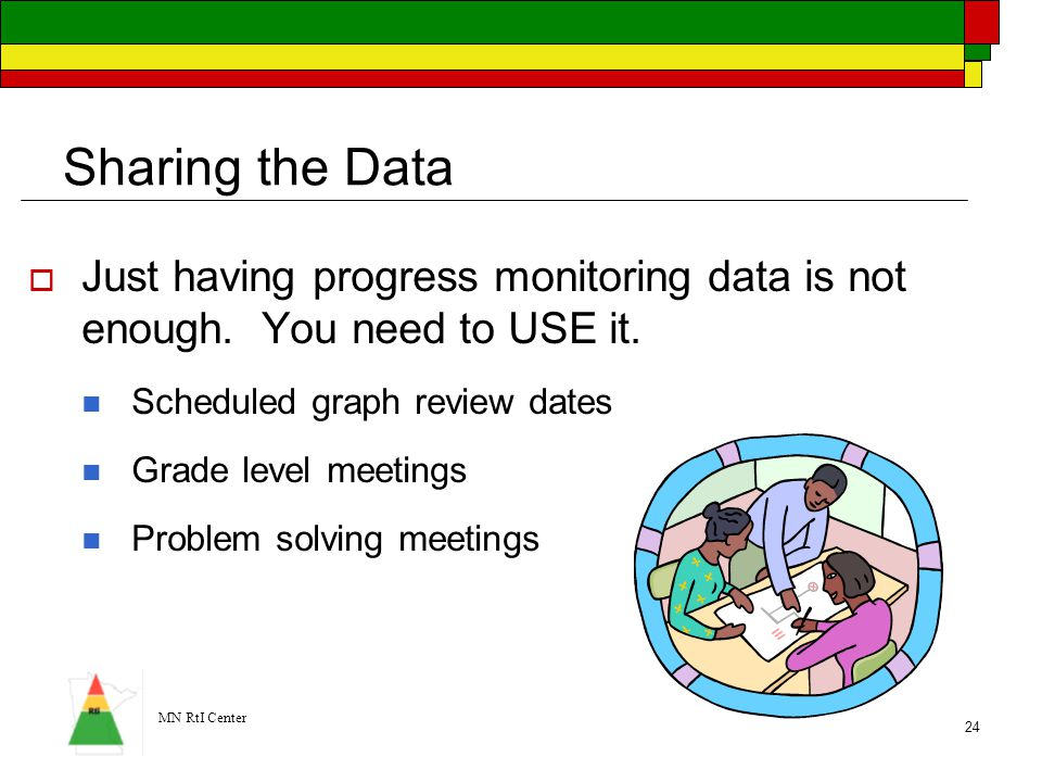 Sharing the Data Just having progress monitoring data is not enough. You need to USE it. Scheduled graph review dates.