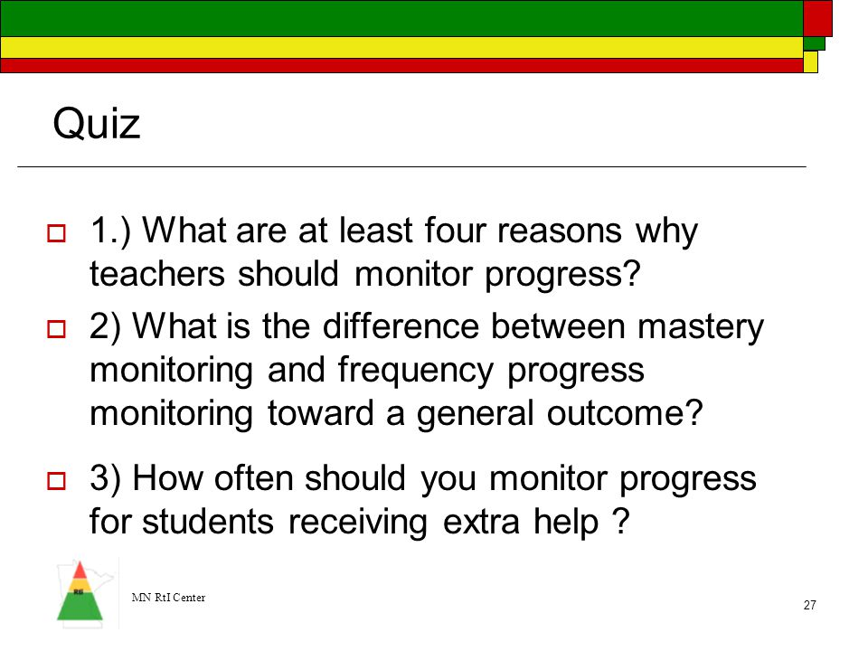 Quiz 1.) What are at least four reasons why teachers should monitor progress