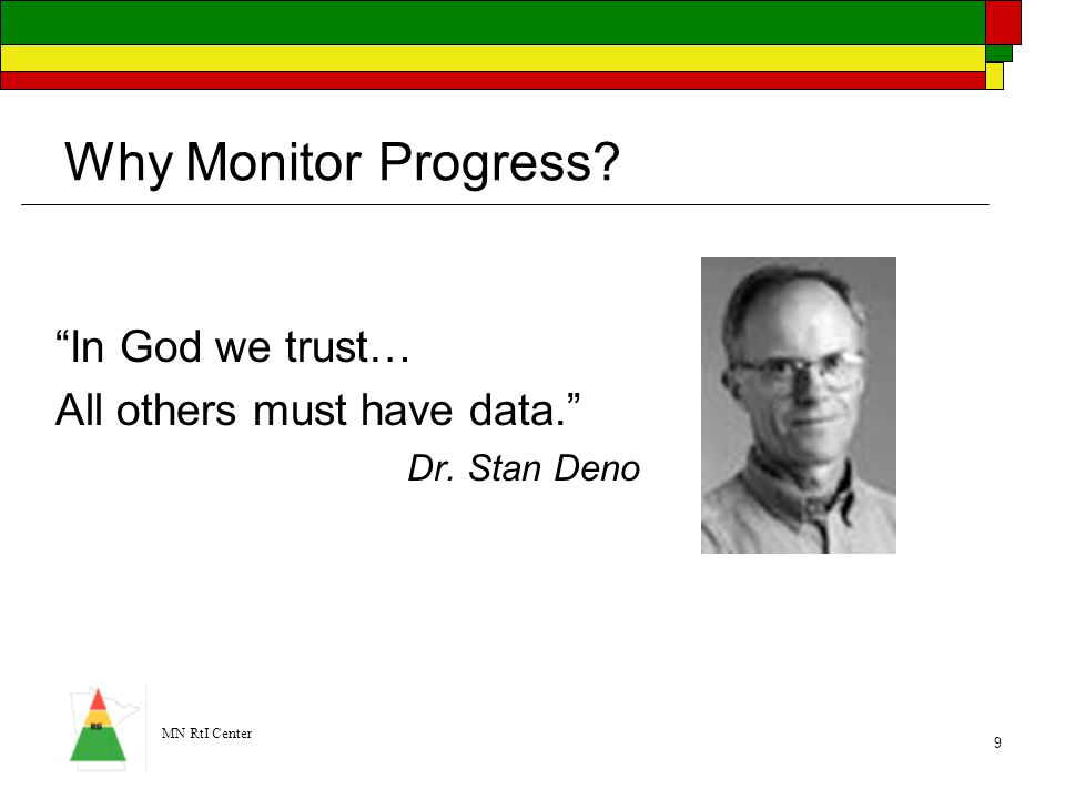 Why Monitor Progress In God we trust… All others must have data.