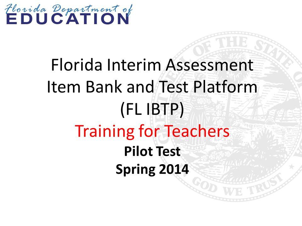 Florida Interim Assessment Item Bank and Test Platform (FL IBTP) Training for Teachers