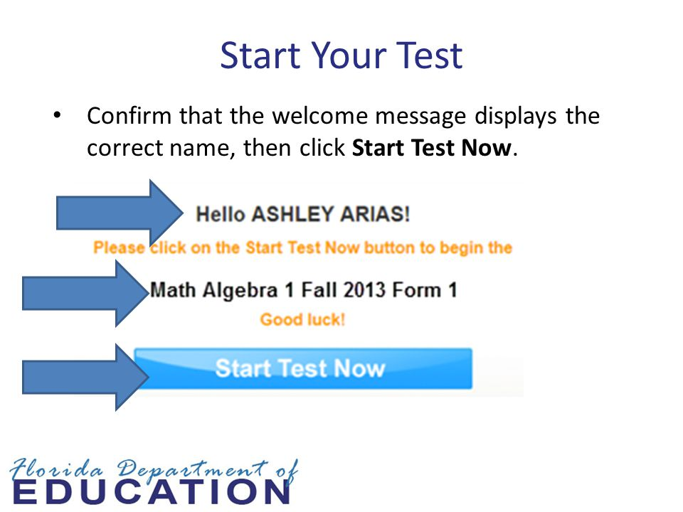 Start Your Test Confirm that the welcome message displays the correct name, then click Start Test Now.