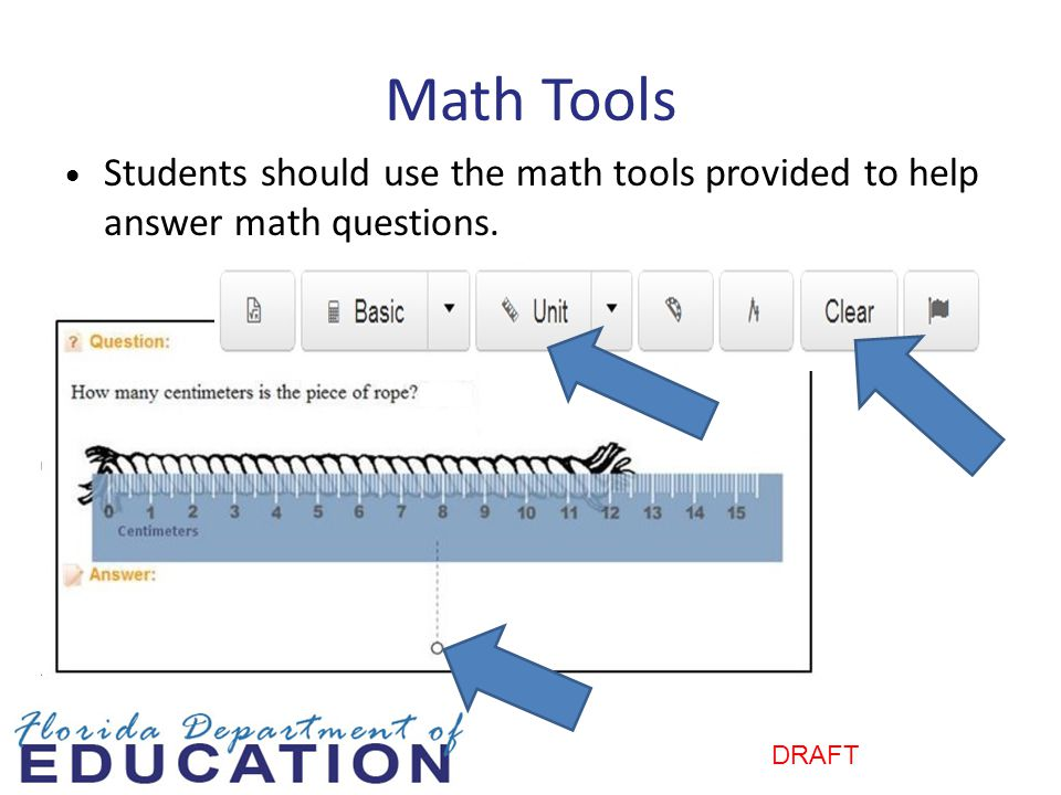 Math Tools Students should use the math tools provided to help answer math questions.