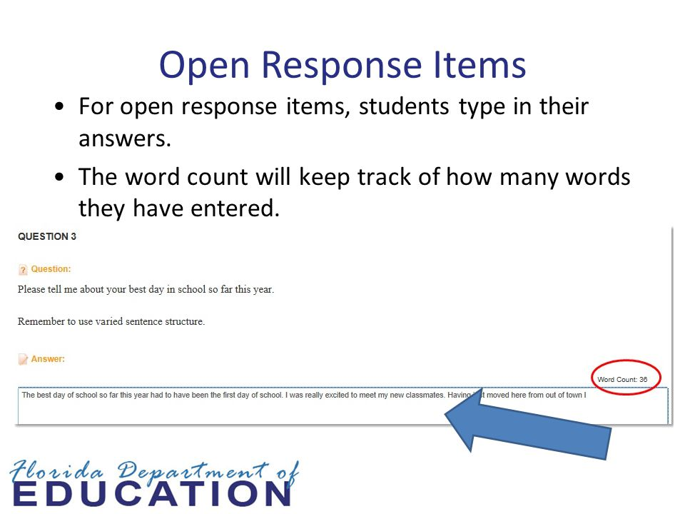 Open Response Items For open response items, students type in their answers. The word count will keep track of how many words they have entered.