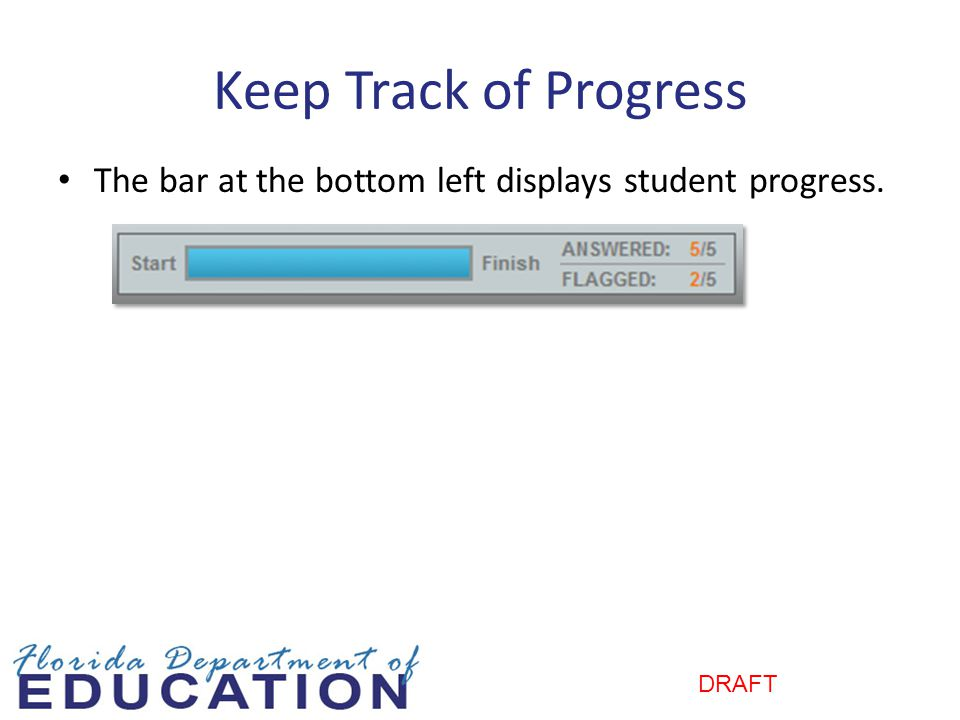 Keep Track of Progress The bar at the bottom left displays student progress.