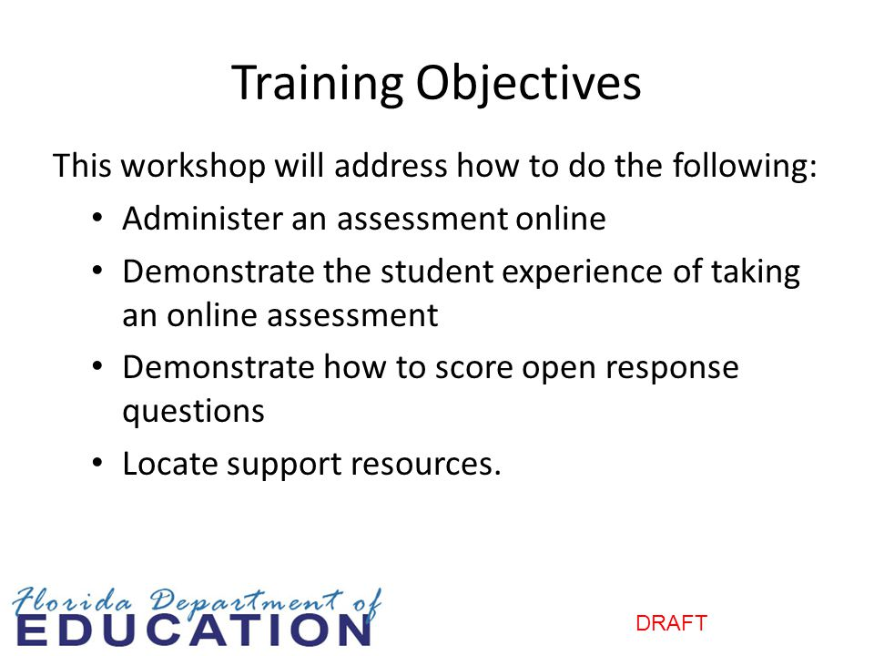 Training Objectives This workshop will address how to do the following: Administer an assessment online.