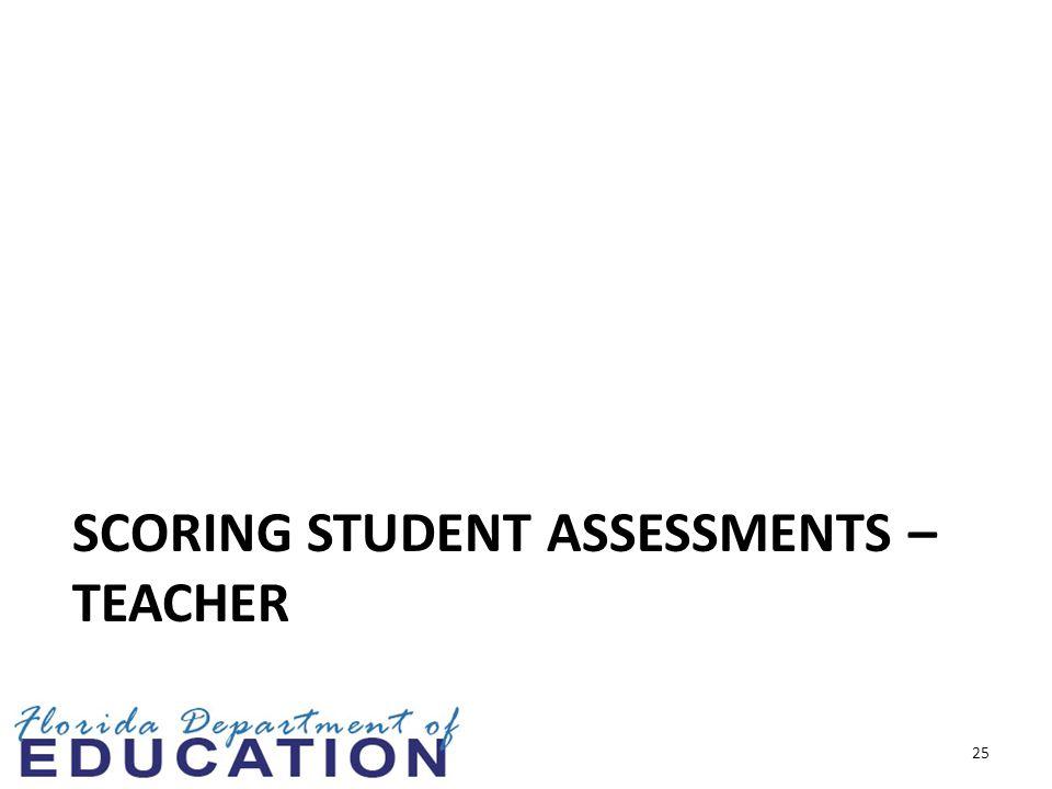 SCORING STUDENT ASSESSMENTS – TEACHER