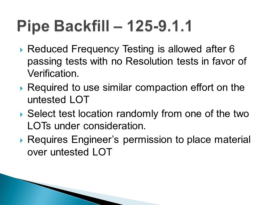 Pipe Backfill – 125-9.1.1 Reduced Frequency Testing is allowed after 6 passing tests with no Resolution tests in favor of Verification.