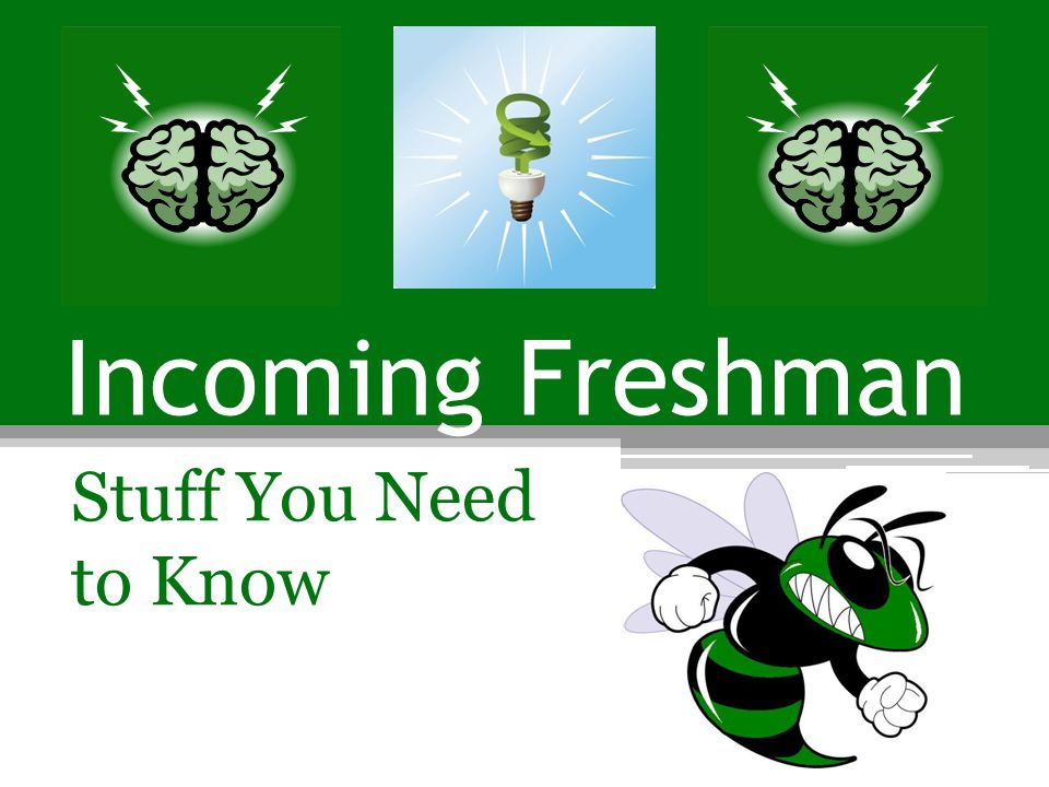 Incoming Freshman Stuff You Need to Know