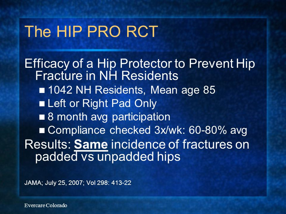 The HIP PRO RCT Efficacy of a Hip Protector to Prevent Hip Fracture in NH Residents. 1042 NH Residents, Mean age 85.