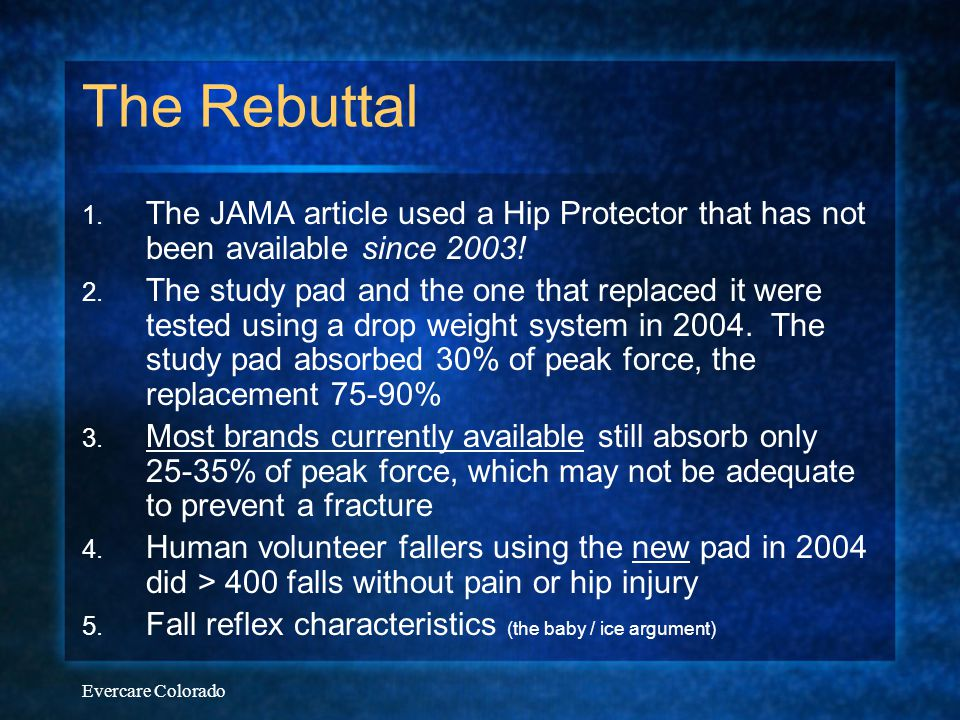The Rebuttal The JAMA article used a Hip Protector that has not been available since 2003!