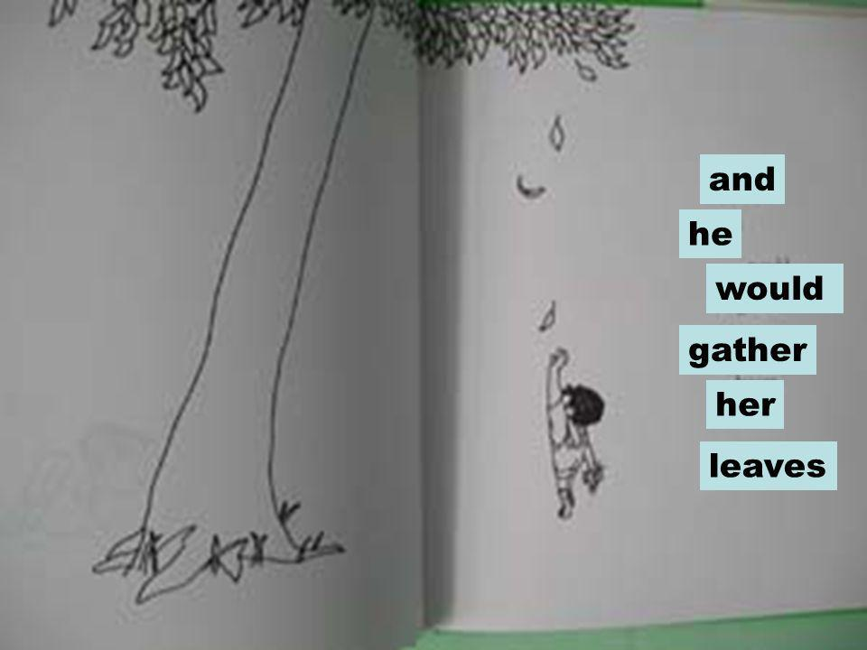 and he would gather her leaves