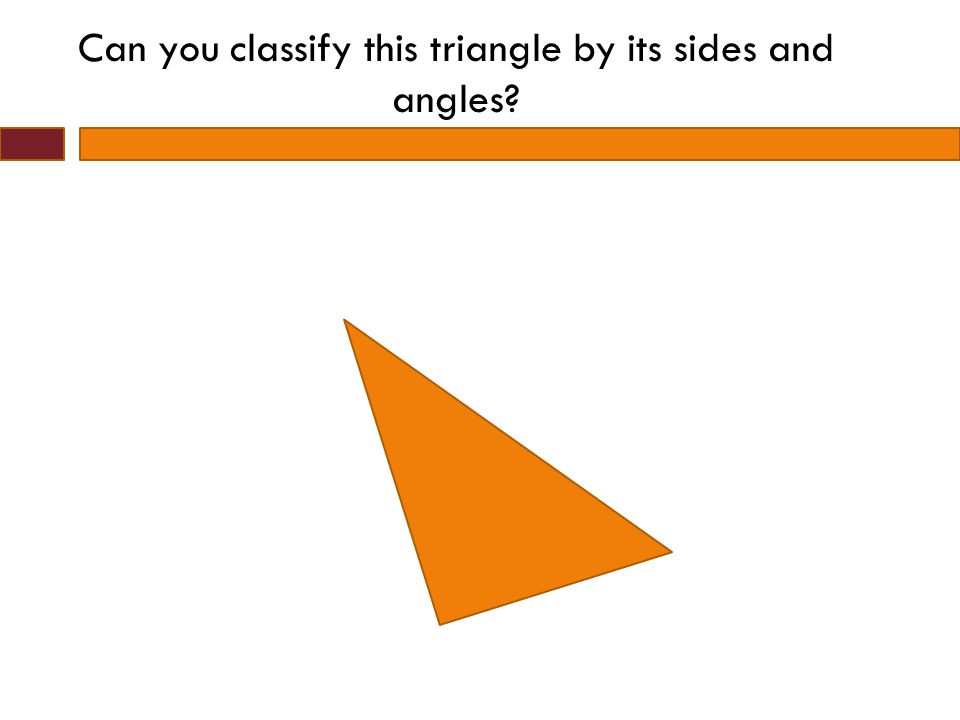 Can you classify this triangle by its sides and angles