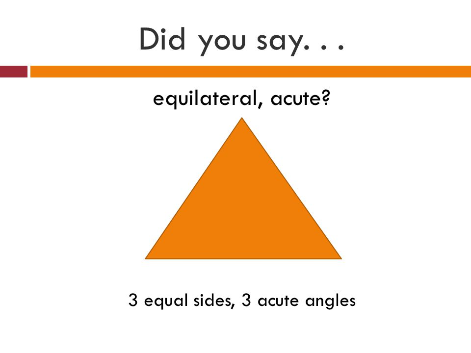 3 equal sides, 3 acute angles