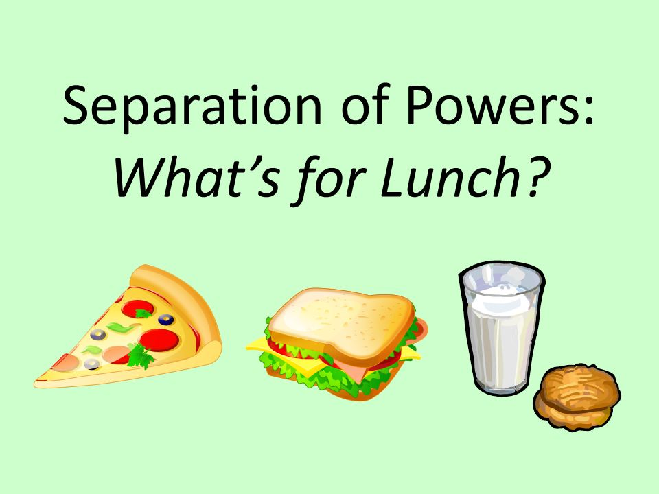 Separation of Powers: What's for Lunch