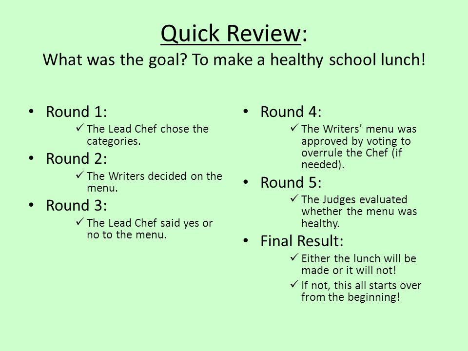 Quick Review: What was the goal To make a healthy school lunch!