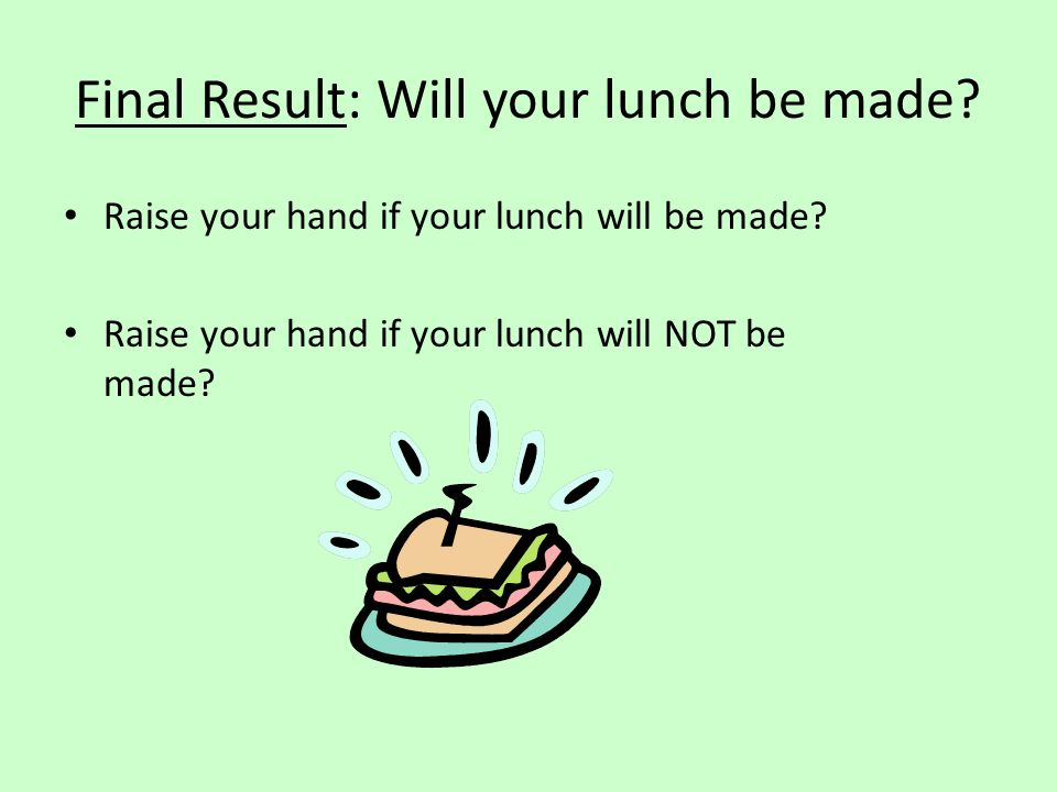 Final Result: Will your lunch be made