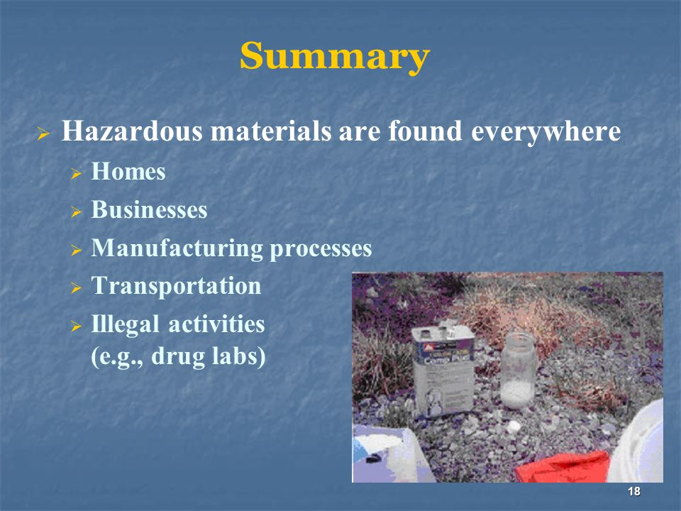 Summary Hazardous materials are found everywhere Homes Businesses