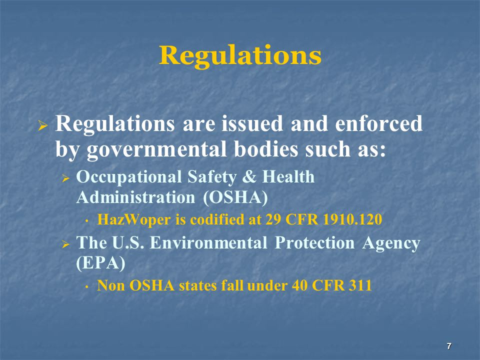 Regulations Regulations are issued and enforced by governmental bodies such as: Occupational Safety & Health Administration (OSHA)