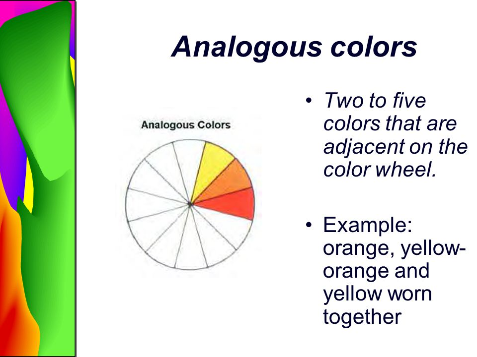 Analogous colors Two to five colors that are adjacent on the color wheel.
