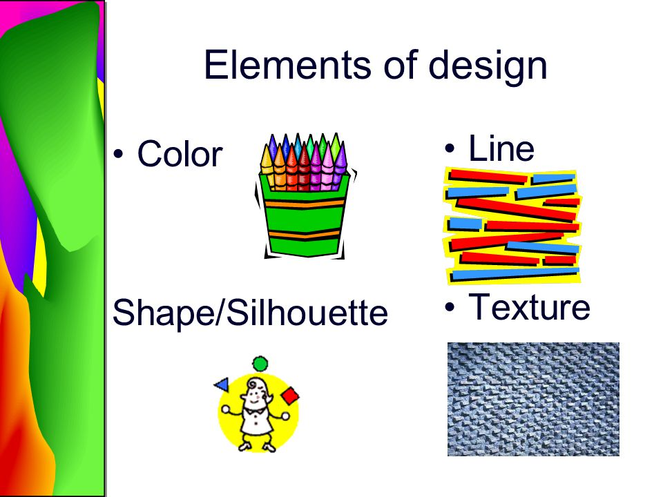 Elements of design Line Texture Color Shape/Silhouette
