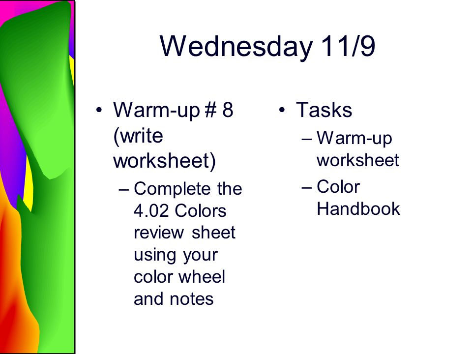 Wednesday 11/9 Warm-up # 8 (write worksheet) Tasks Warm-up worksheet