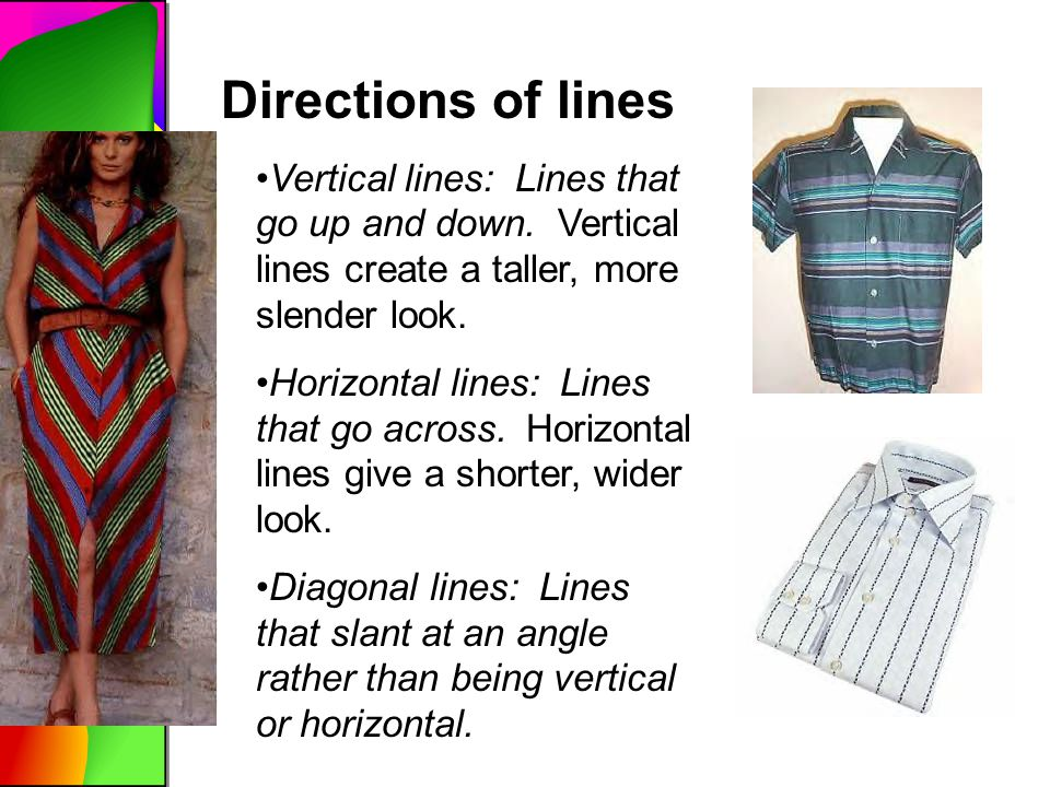 Directions of lines Vertical lines: Lines that go up and down. Vertical lines create a taller, more slender look.