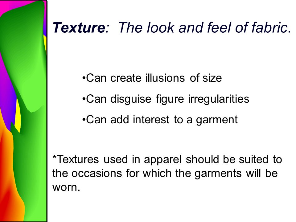 Texture: The look and feel of fabric.