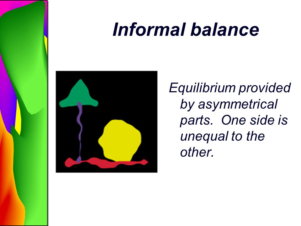 Informal balance Equilibrium provided by asymmetrical parts. One side is unequal to the other.