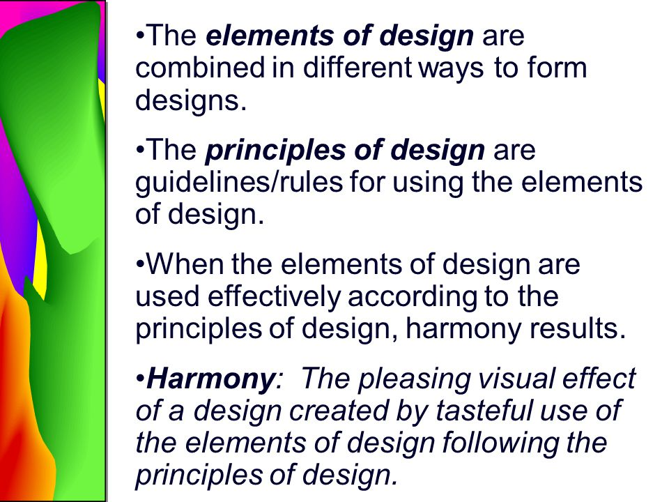 The elements of design are combined in different ways to form designs.
