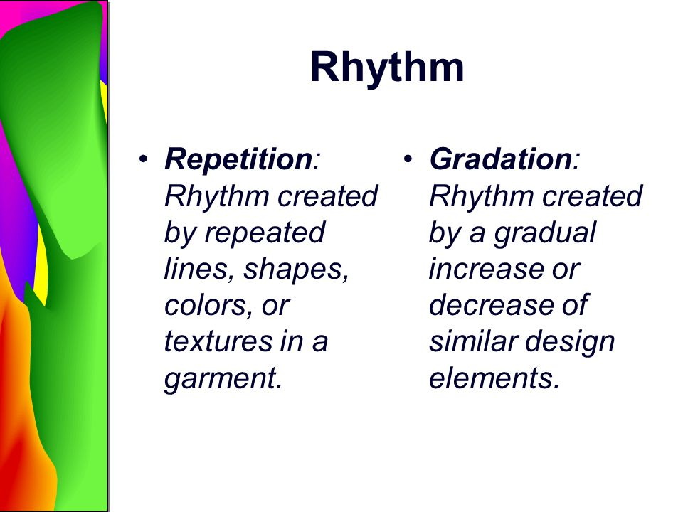 Rhythm Repetition: Rhythm created by repeated lines, shapes, colors, or textures in a garment.