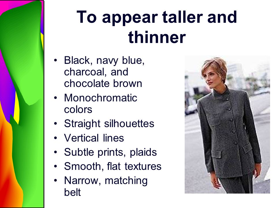 To appear taller and thinner