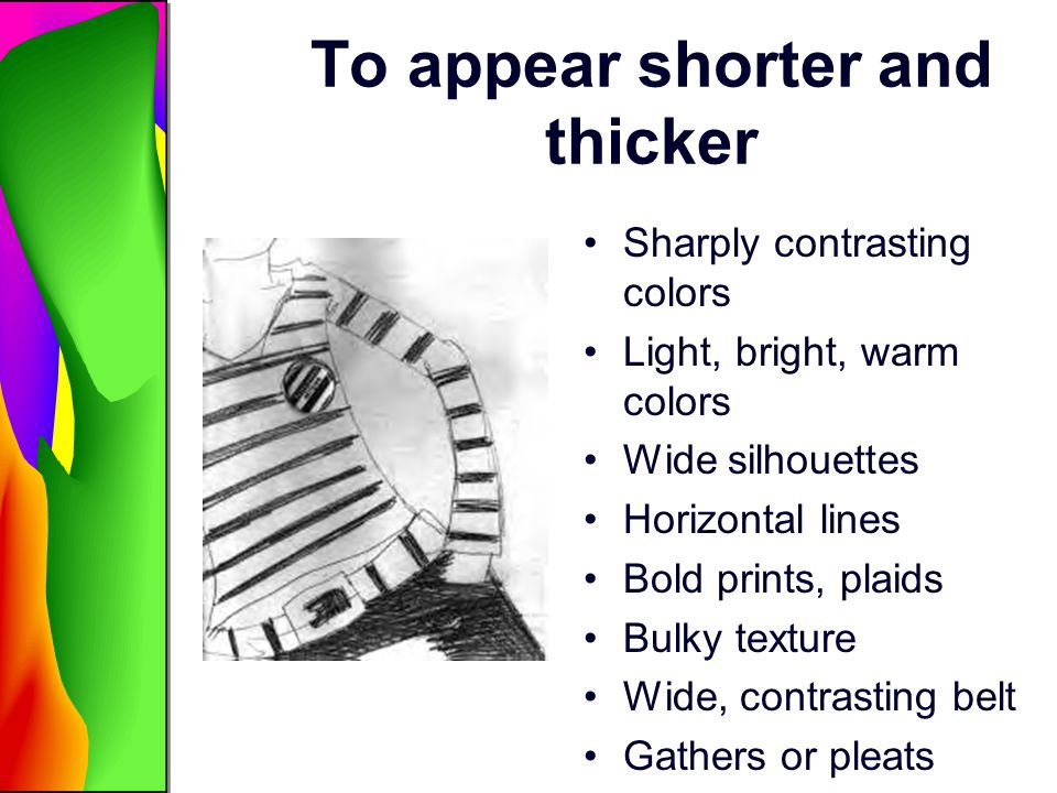 To appear shorter and thicker