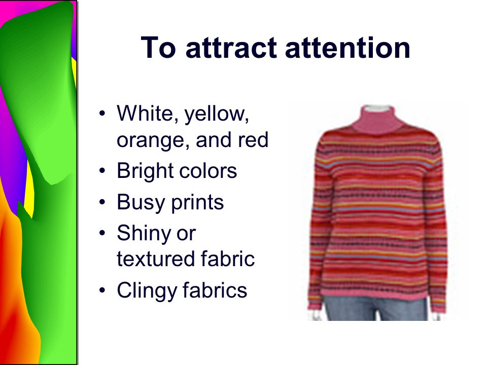 To attract attention White, yellow, orange, and red Bright colors