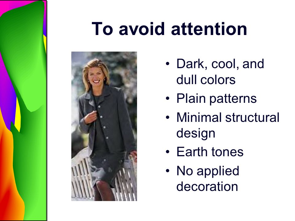 To avoid attention Dark, cool, and dull colors Plain patterns