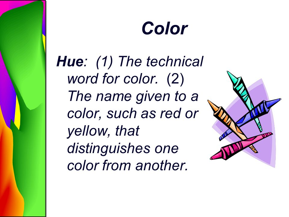 Color Hue: (1) The technical word for color.