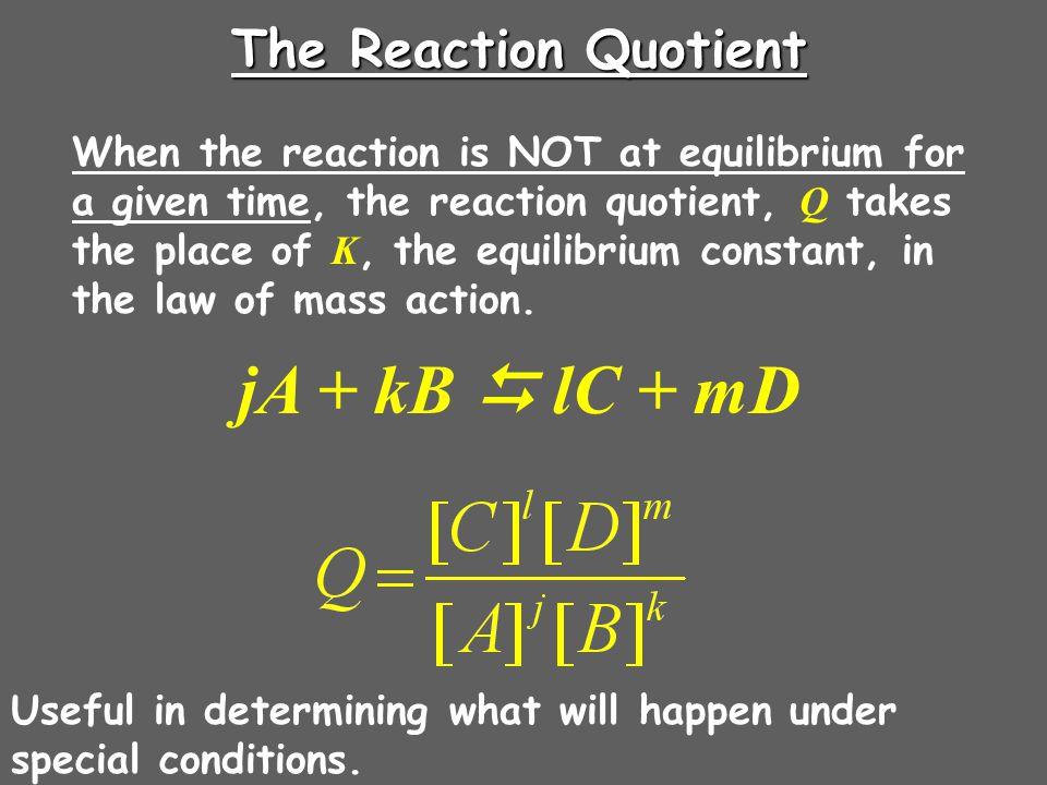 jA + kB  lC + mD The Reaction Quotient
