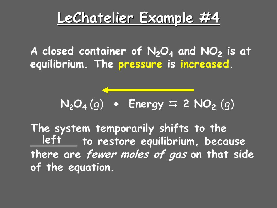 LeChatelier Example #4 A closed container of N2O4 and NO2 is at equilibrium. The pressure is increased.