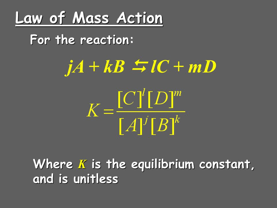jA + kB  lC + mD Law of Mass Action For the reaction: