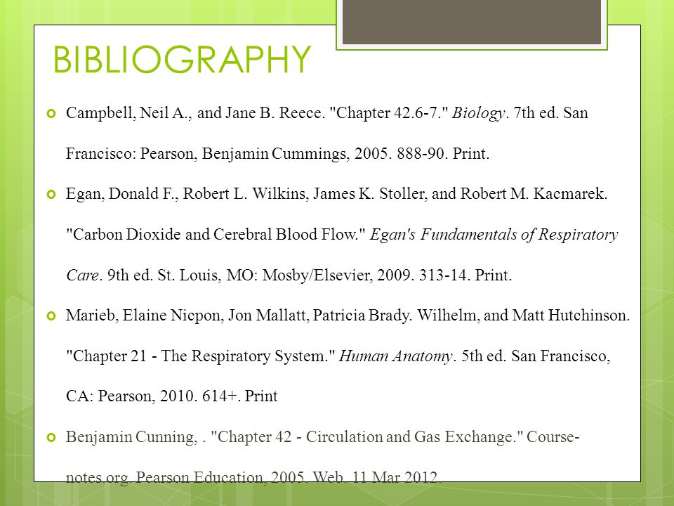 BIBLIOGRAPHY Campbell, Neil A., and Jane B. Reece. Chapter Biology. 7th ed. San Francisco: Pearson, Benjamin Cummings, Print.