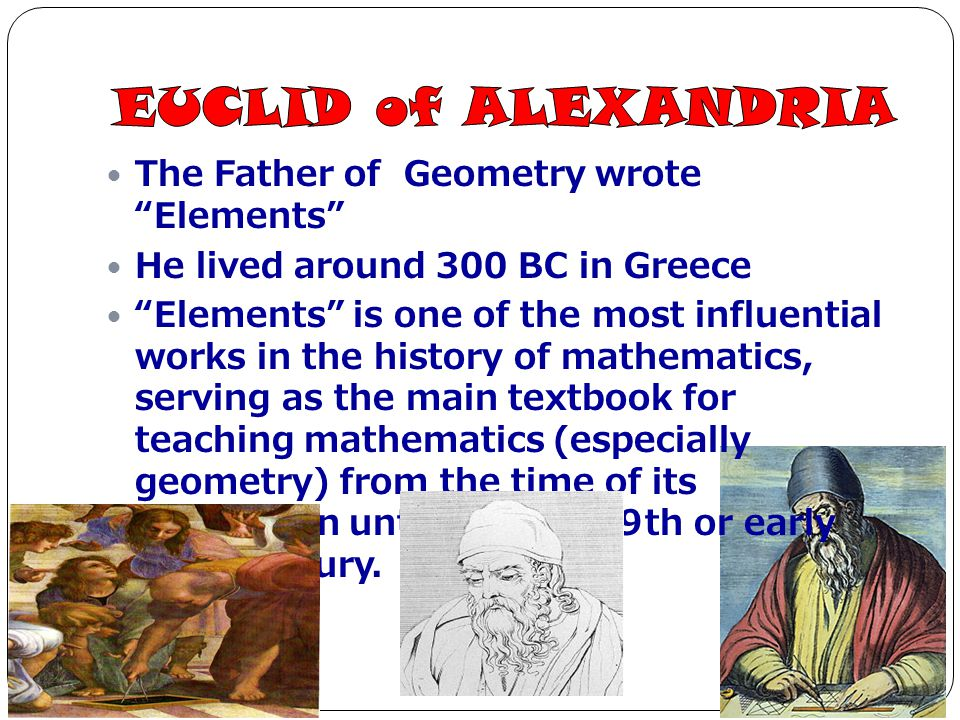 EUCLID of ALEXANDRIA The Father of Geometry wrote Elements
