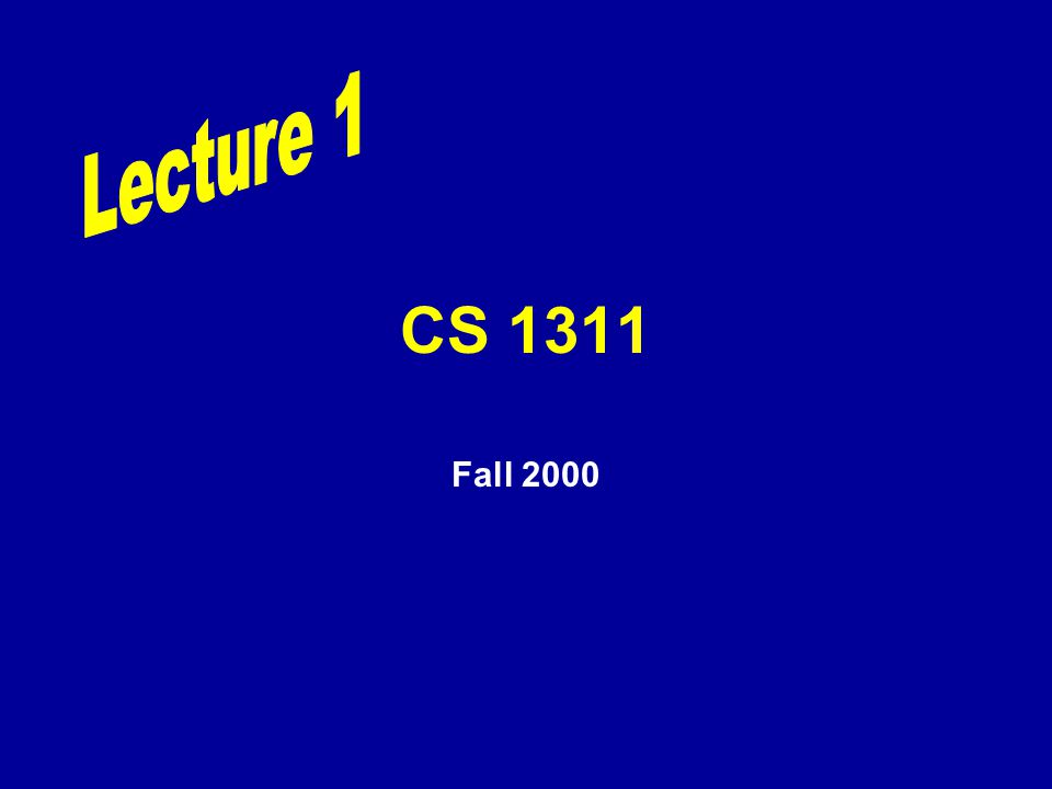Lecture 1 CS 1311 Fall 2000