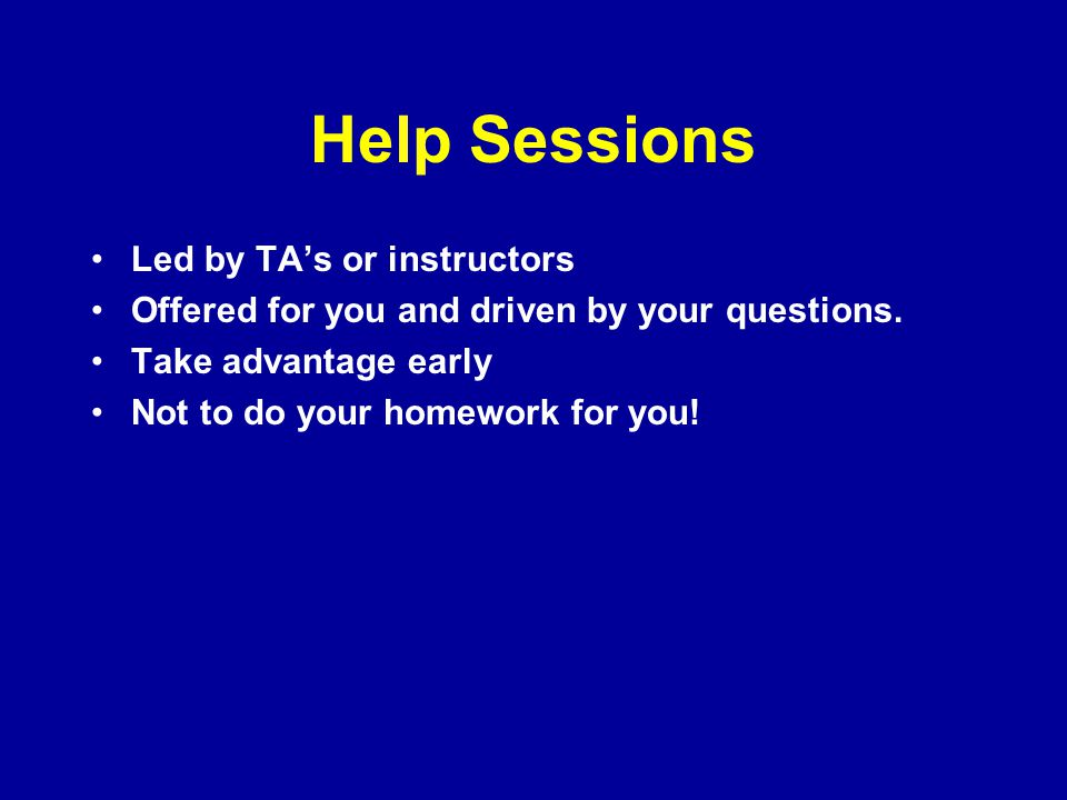 Help Sessions Led by TA's or instructors