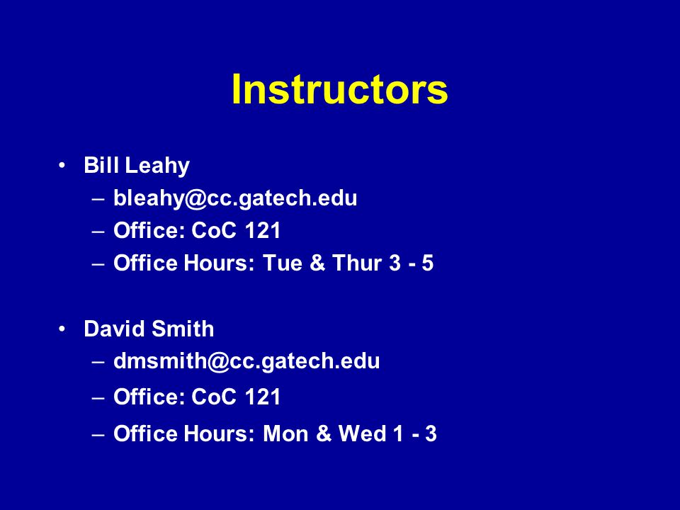 Instructors Bill Leahy Office: CoC 121