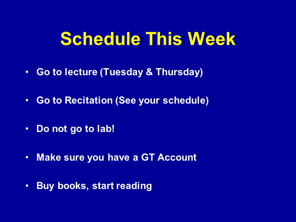 Schedule This Week Go to lecture (Tuesday & Thursday)