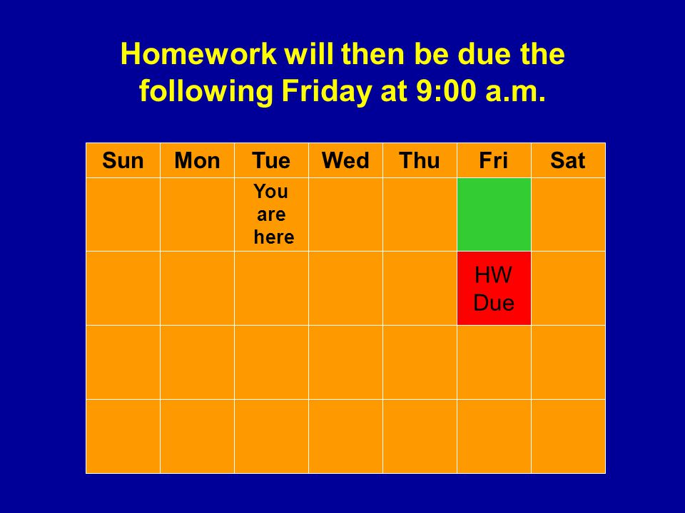 Homework will then be due the following Friday at 9:00 a.m.