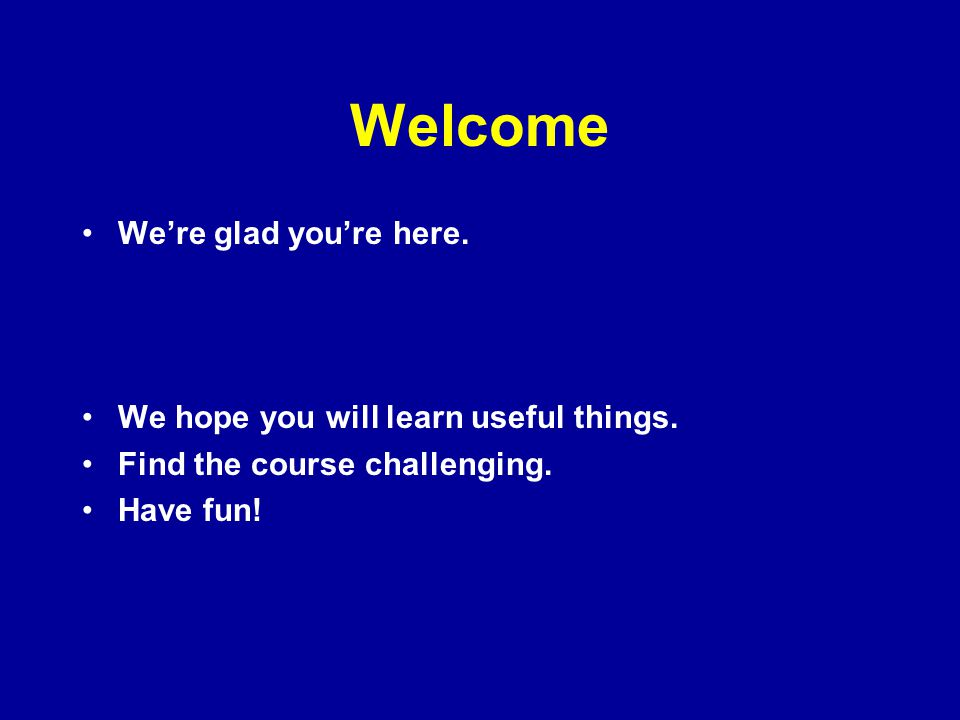 Welcome We're glad you're here. We hope you will learn useful things.
