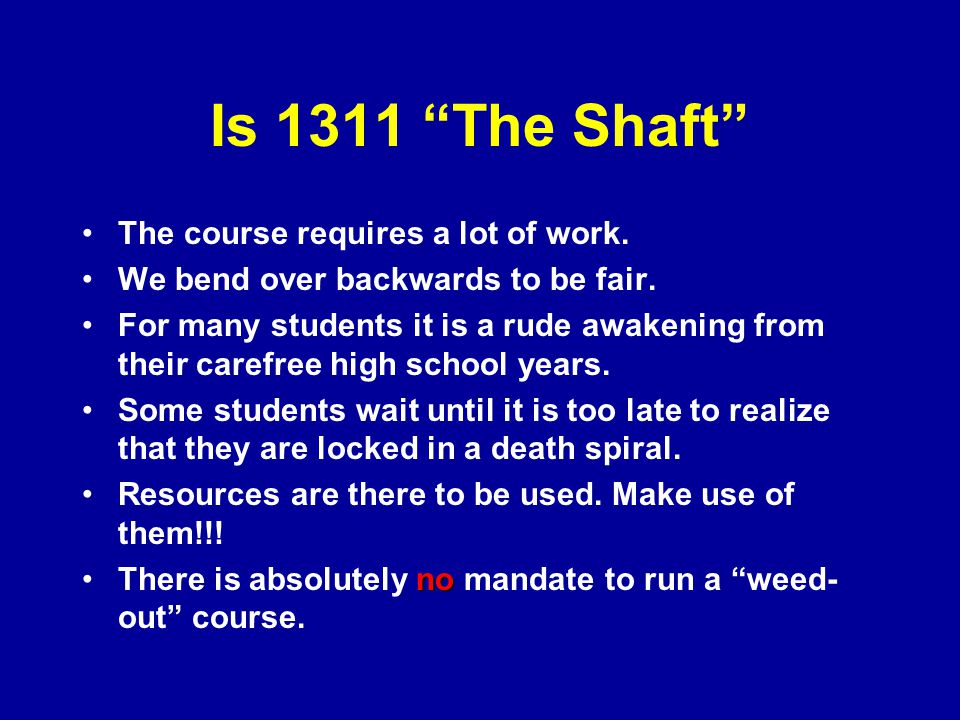 Is 1311 The Shaft The course requires a lot of work.