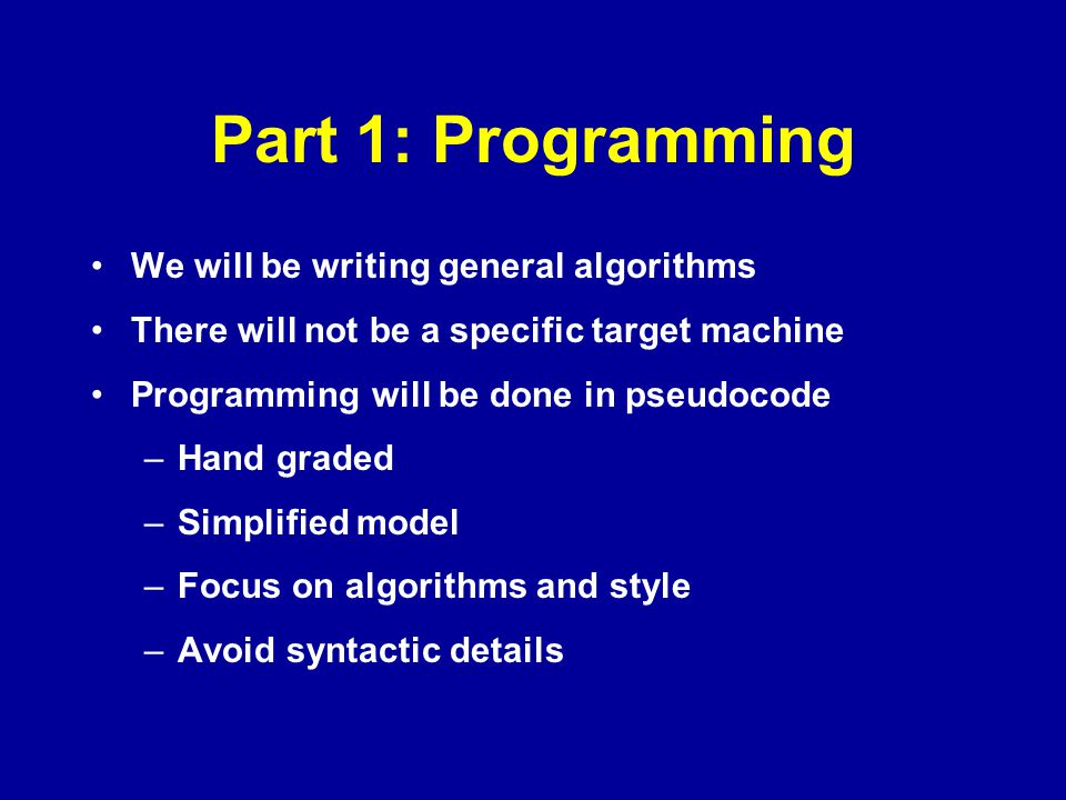 Part 1: Programming We will be writing general algorithms