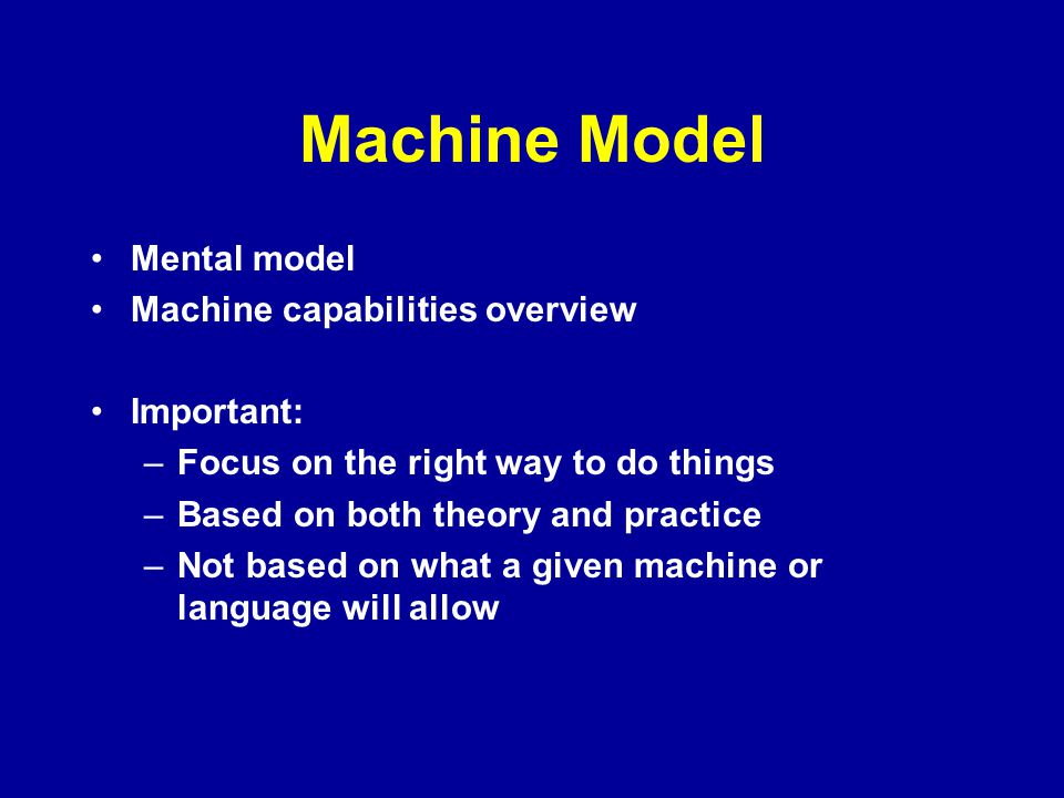 Machine Model Mental model Machine capabilities overview Important: