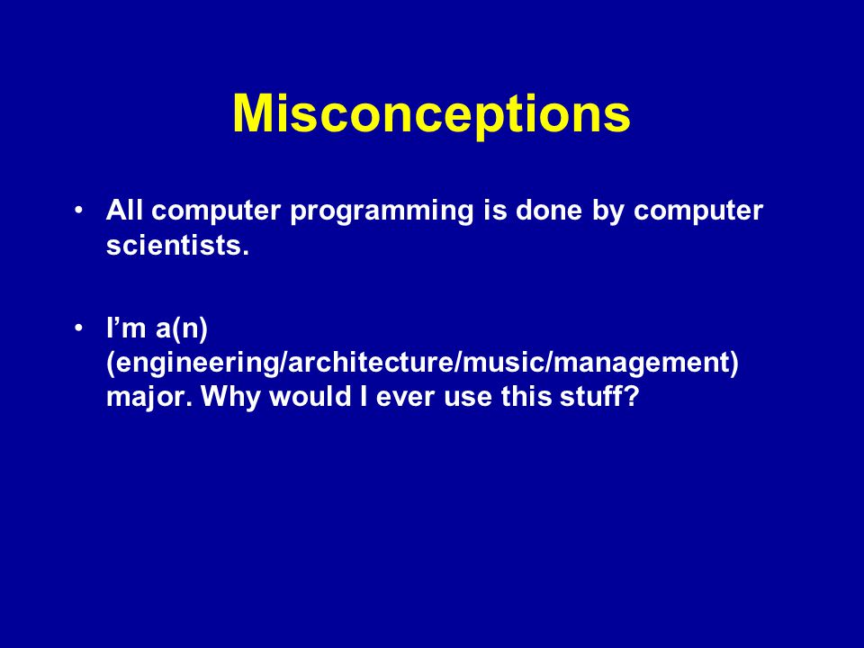 Misconceptions All computer programming is done by computer scientists.